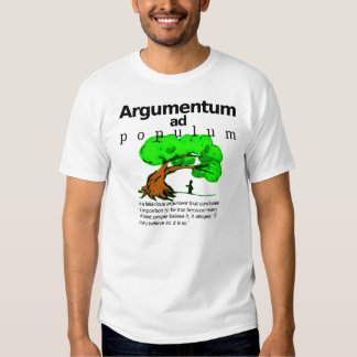 Argumentum ad populum t shirt