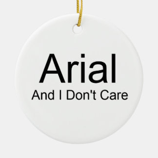 Arial And I Don't Care Ceramic Ornament