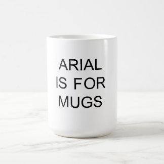 Arial está para las tazas
