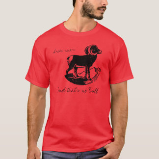 Aries rock!!!, And that's no Bull T-Shirt