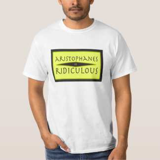 Aristophanes is Ridiculous T-Shirt