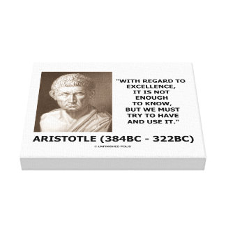 Aristotle Excellence Not Enough To Know Must Try Canvas Print