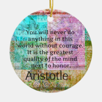 Aristotle motivational quote Courage and  Honor Ceramic Ornament
