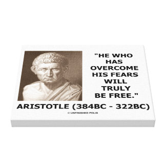 Aristotle Overcome His Fears Will Truly Be Free Canvas Print