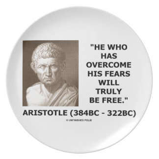 Aristotle Overcome His Fears Will Truly Be Free Dinner Plate