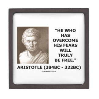 Aristotle Overcome His Fears Will Truly Be Free Keepsake Box