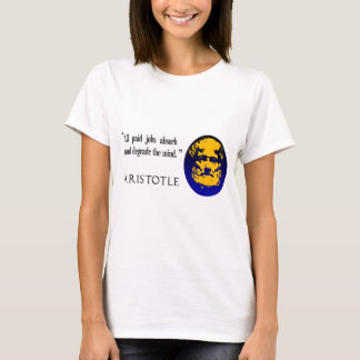 Aristotle, paid jobs degrade the mind t-shirt