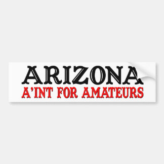 ARIZONA A'INT FOR AMATEURS Bumper sticker Car Bumper Sticker