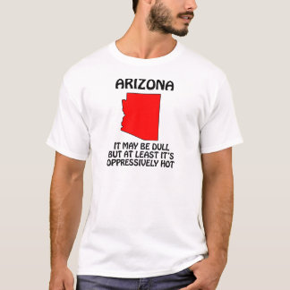 Arizona - It May Be Dull But At Least It's Hot T-Shirt