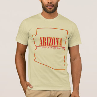 Arizona - the show me your papers state T-Shirt