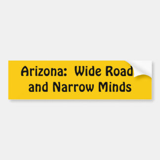 Arizona = Wide roads + Narrow Minds Car Bumper Sticker