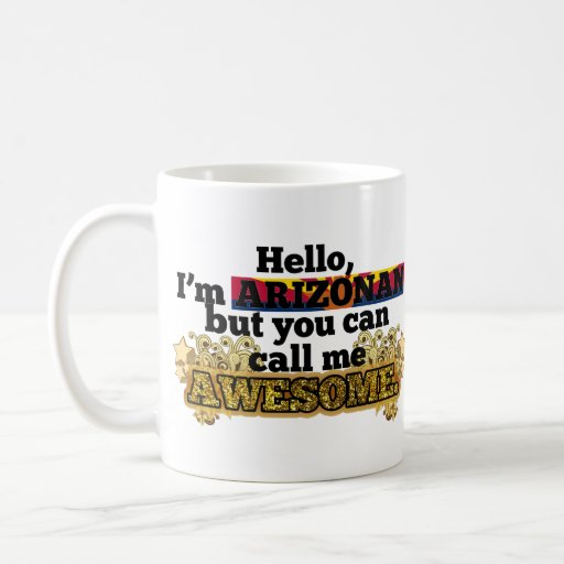 Arizonan, but call me Awesome Classic White Coffee Mug