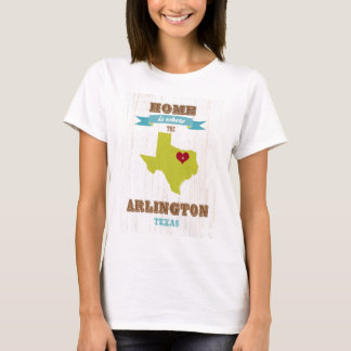 Arlington, Texas Map – Home Is Where The Heart Is T-Shirt