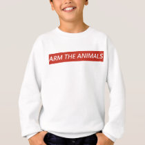 Arm the Animals Sweatshirt