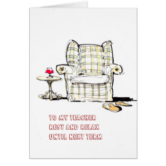Armchair To my teacher rest, relax until next term Greeting Card