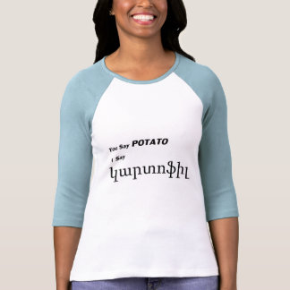 """Armenian """"You Say Potato"""" saying T Shirt"""