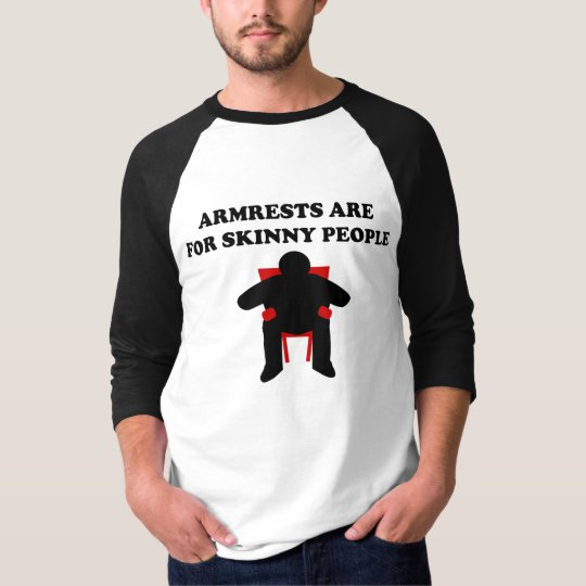 Armrests Are For Skinny People T-Shirt