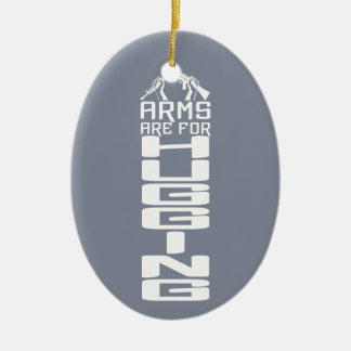Arms Are For Hugging custom ornaments