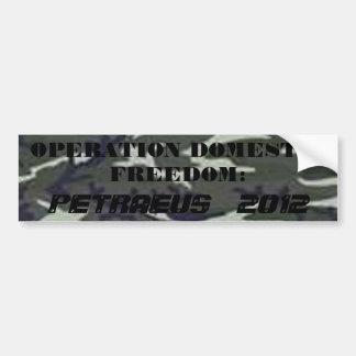 army cam, OPERATION DOMESTIC FREEDOM:, PETRAEUS... Bumper Sticker