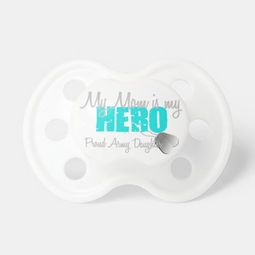Army Daughter Mom is my Hero Baby Pacifier
