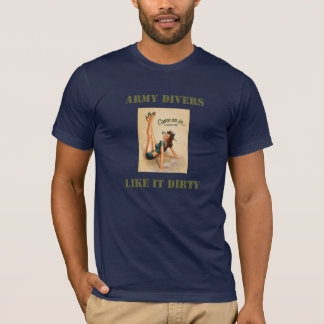 Army divers like it dirty T-Shirt