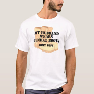 Army Wife - Husband wears Desert Combat Boots T-Shirt