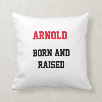 Arnold Born and Raised Throw Pillow