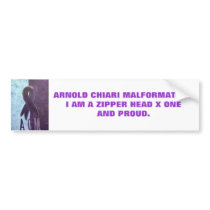 ARNOLD CHAIRI MALFORMATION.I AM A ZIP... BUMPER STICKER