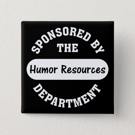 Around here HR stands for humor resources Button