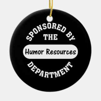 Around here HR stands for humor resources Ceramic Ornament