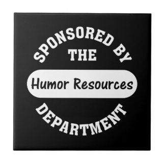 Around here HR stands for humor resources Ceramic Tile