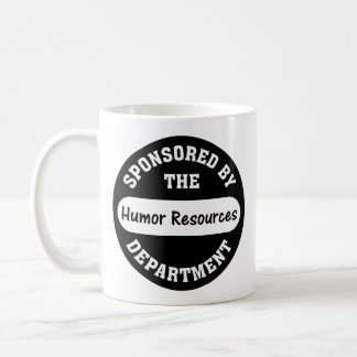 Around here HR stands for humor resources Coffee Mug