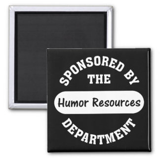 Around here HR stands for humor resources 2 Inch Square Magnet