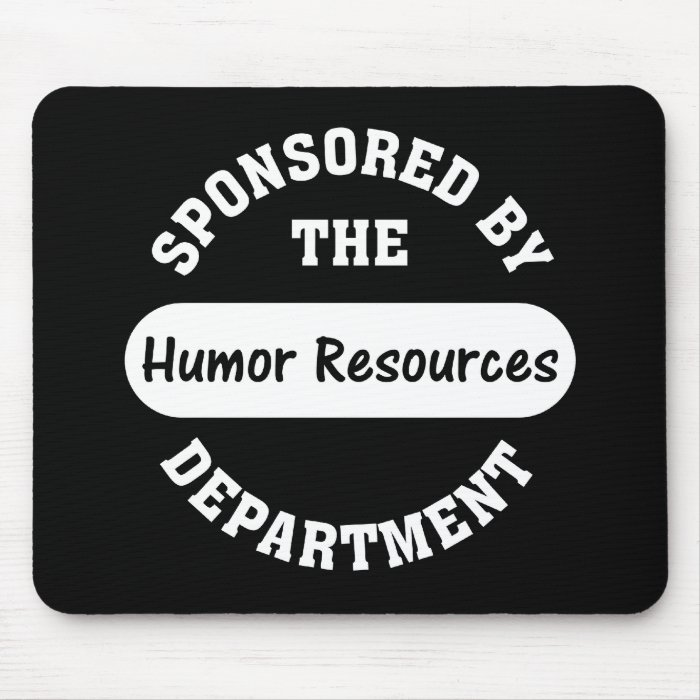 Around here HR stands for humor resources Mouse Pad