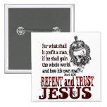 Arrepiéntase y confíe en en Jesús Pins