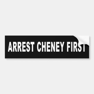 Arrest Cheney First Car Bumper Sticker