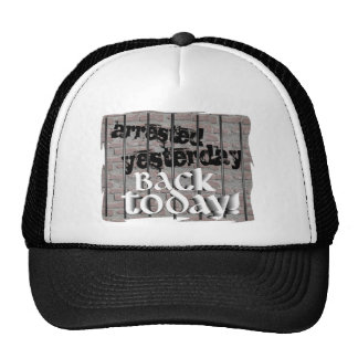 Arrested Yesterday, Back Today! Trucker Hat