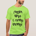 Arriba, Abajo, Al Centro, Adentro Playera