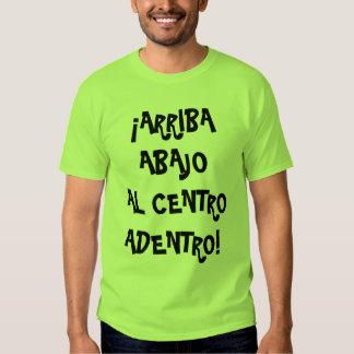 Arriba, Abajo, Al Centro, Adentro Tee Shirt