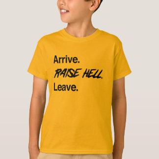Arrive. Raise Hell. Leave. T-Shirt