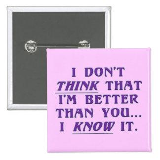 Arrogance: don't wonder if I'm better than you Buttons