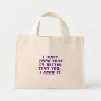 Arrogance: don't wonder if I'm better than you Mini Tote Bag