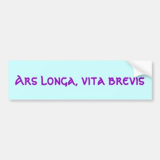 Ars longa, vita brevis bumper sticker