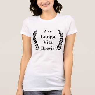 Ars Longa, Vita Brevis... T-shirt