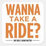 Art Bell's Dark Matter (Wanna Take A Ride?) Square Sticker