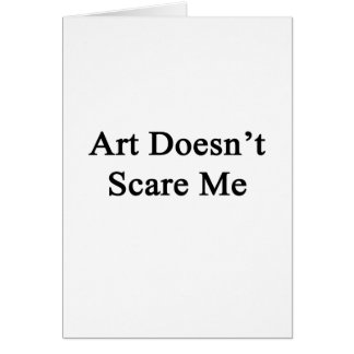 Art Doesn't Scare Me Cards