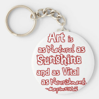 Art is a natural as sunshine and as vital ... keychain