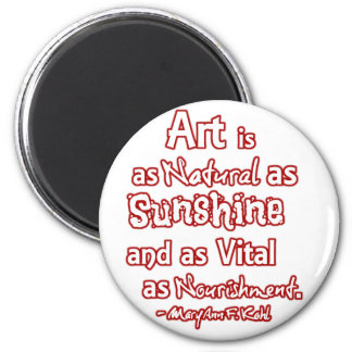 Art is a natural as sunshine and as vital ... magnet