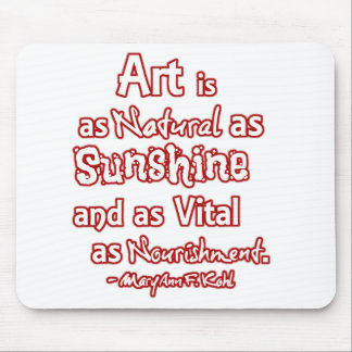 Art is a natural as sunshine and as vital ... mouse pad