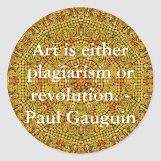 Art is either plagiarism or revolution. -  Gauguin Classic Round Sticker
